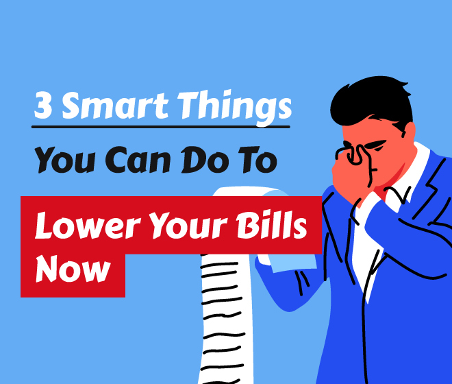 3 Smart Things You Can Do To Lower Your Bills Now